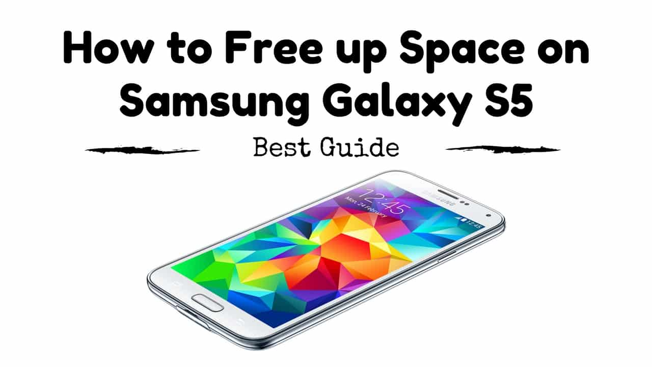 How to Free up Space on Samsung Galaxy S5 - Best Guide - Top Tricks
